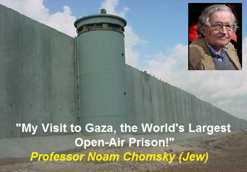 https://socioecohistory.wordpress.com/2013/03/12/professor-noam-chomsky-jew-my-visit-to-gaza-the-worlds-largest-open-air-prison/