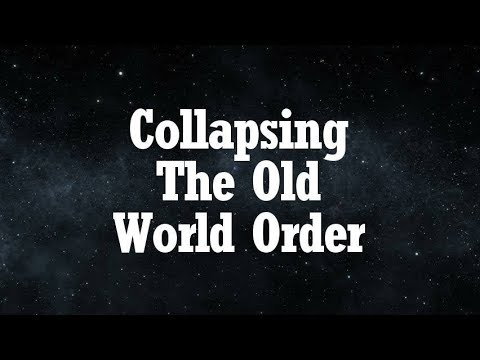 Collapsing The Old World Order